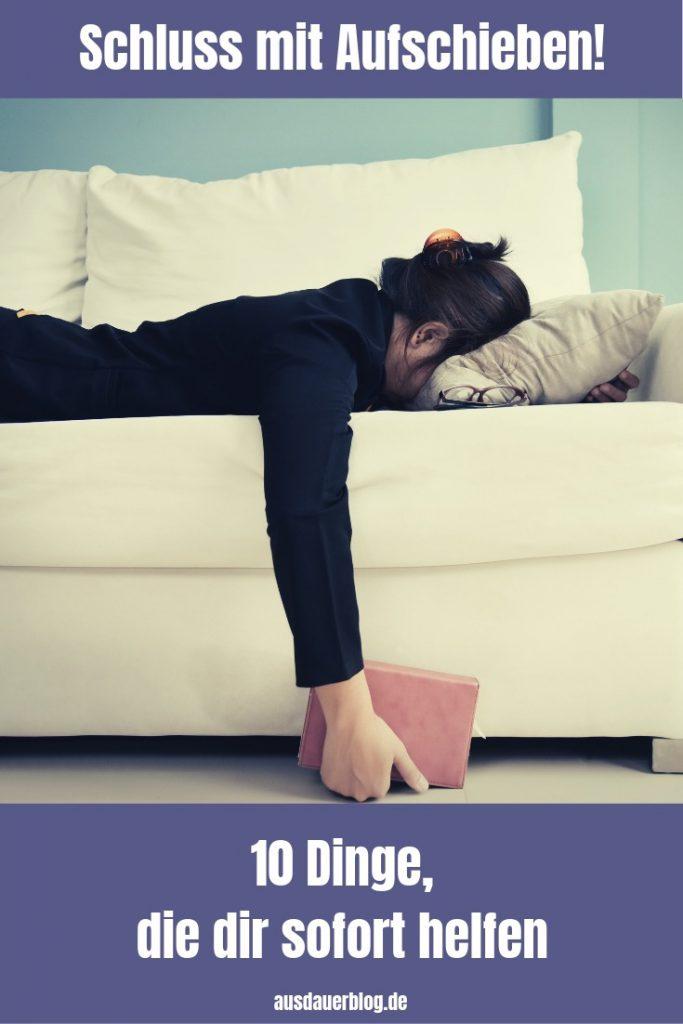 Probleme mit dem Aufschieben? 10 konkrete Tipps gegen Aufschieberitis - eine Analyse der Gründe und Folgen der Prokrastination und was du dagegen tun kannst