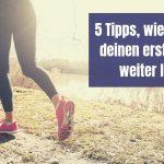 5 Tipps, wie du nach deinen ersten 5km weiter läufst (mit Laufplan)