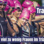 Trau dich! Warum es viel zu wenig Frauen im Triathlon gibt