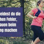 So vermeidest du die typischen Fehler, die Frauen beim Jogging machen