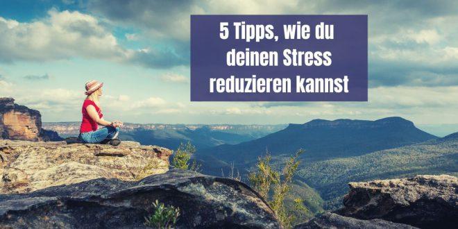 5 Tipps, wie du deinen Stress reduzieren kannst