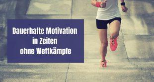Dauerhafte Motivation in Zeiten ohne Wettkämpfe