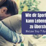 Wie dir Sport helfen kann Lebenskrisen zu überstehen – meine Top 7 Sportarten