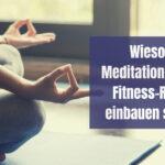 Wieso du Meditation in deine Fitness-Routine einbauen solltest