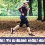 Laufen im Herbst: Wie du diesmal endlich dranbleiben wirst