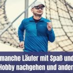 Warum manche Läufer mit Spaß und Freude ihrem Hobby nachgehen und andere nicht