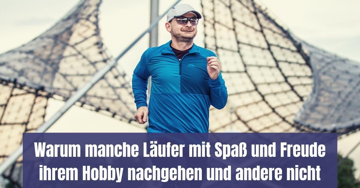 Laufen macht Spaß - warum manche Läufer mit Spaß und Freude laufen und andere nicht
