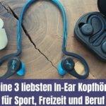 Meine 3 liebsten In-Ear Kopfhörer für Sport, Freizeit und Beruf