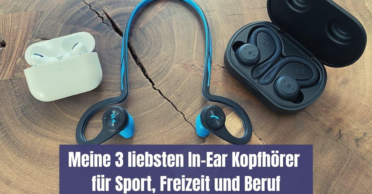 Meine 3 liebsten In-Ear Kopfhörer Sport, Freizeit und Beruf