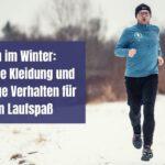 Joggen im Winter: Die richtige Kleidung und das richtige Verhalten für deinen Laufspaß