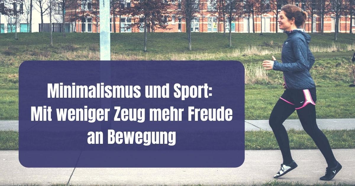 Minimalismus und Sport - passt das zusammen? Wie du die Prinzipien des Minimalismus nutzen kannst, um auch im Sport glücklicher zu sein.