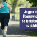 Joggen mit Übergewicht: So funktioniert es richtig