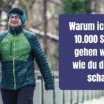 Warum ich täglich 10.000 Schritte gehen will und wie du das auch schaffst